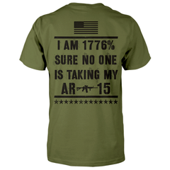 I Am 1776% Sure No One Is Taking My AR-15 Shirt - Military