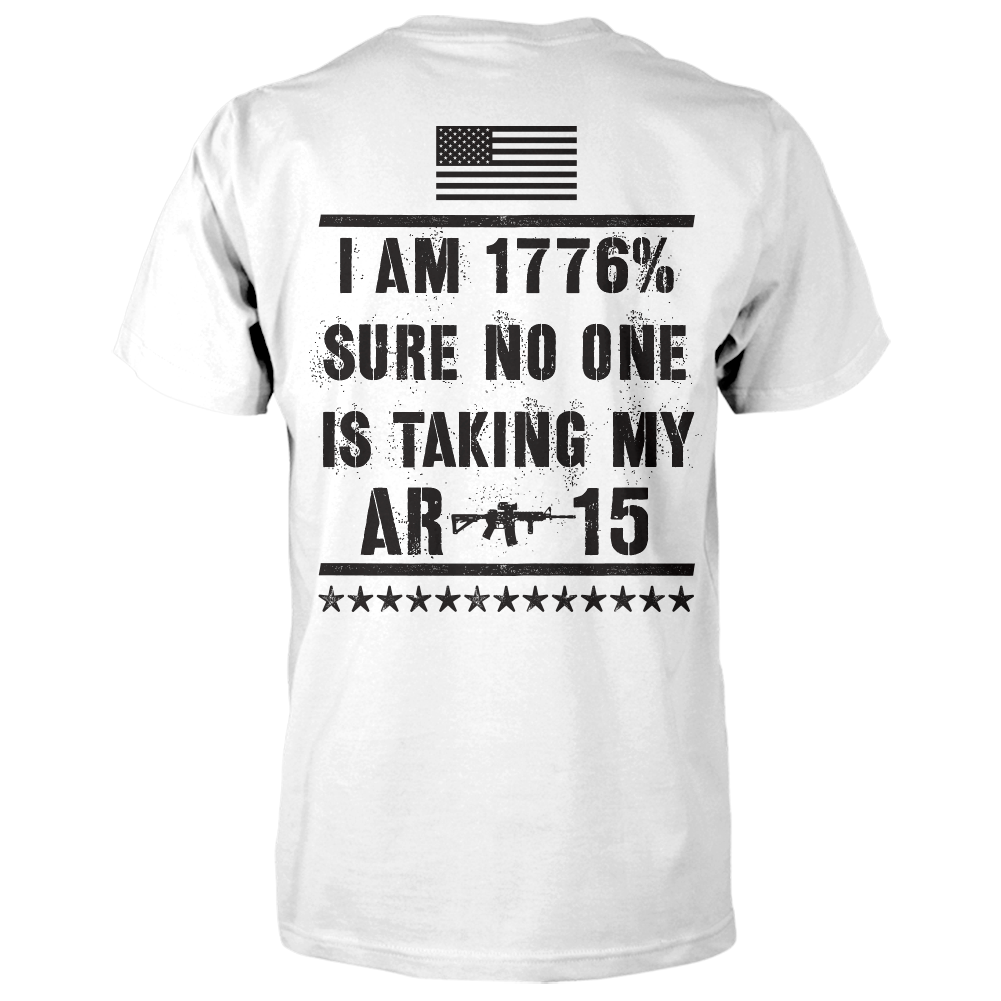 I Am 1776% Sure No One Is Taking My AR-15 Shirt - White