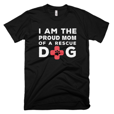 I am the proud mom of a rescue dog shirt