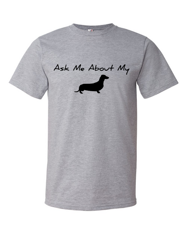 Ask Me About My Weiner Dog - Daschund T-Shirt