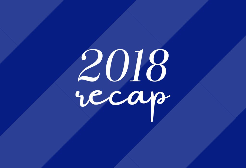 Happy New Year! A 2018 Recap + Look Ahead