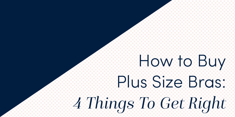 How to Buy Plus Size Bras: 4 Things To Get Right