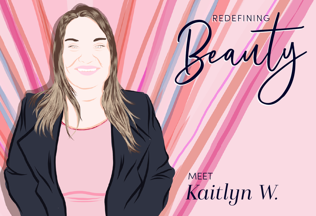 Redefining Beauty: Meet Kaitlyn W.