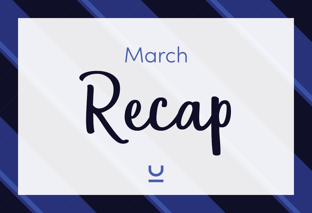 March Recap + What's Coming!