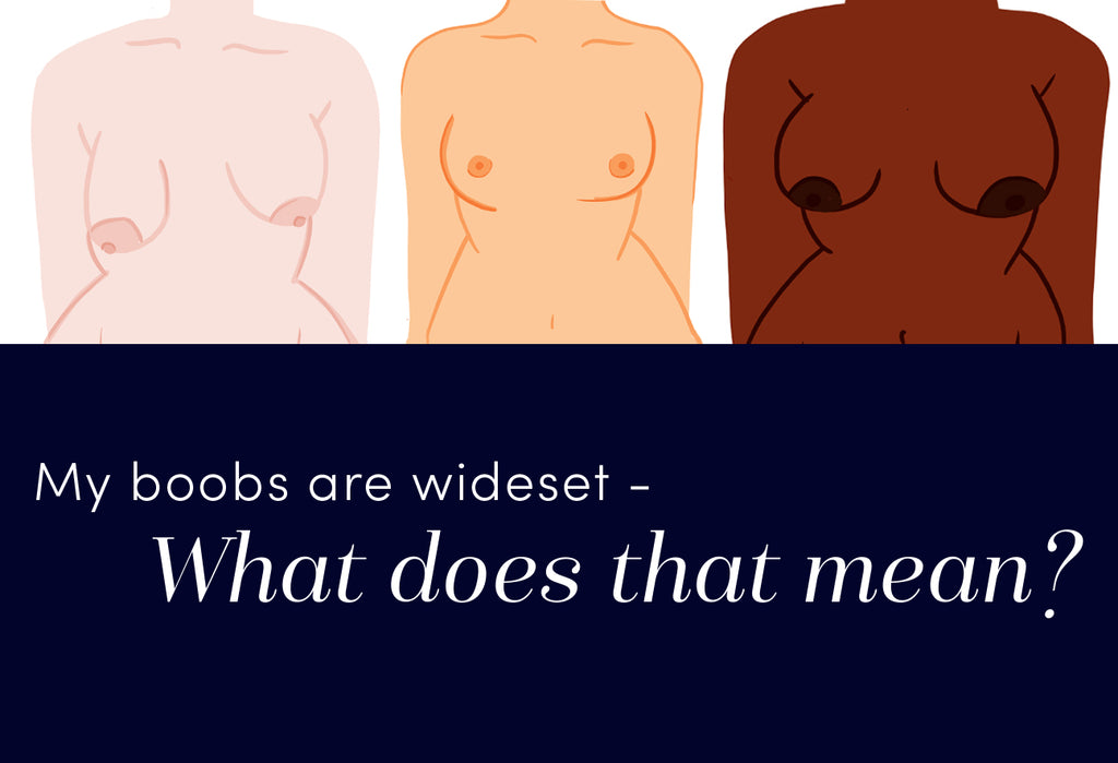 My Boobs Are Wide-Set...What Does That Mean?
