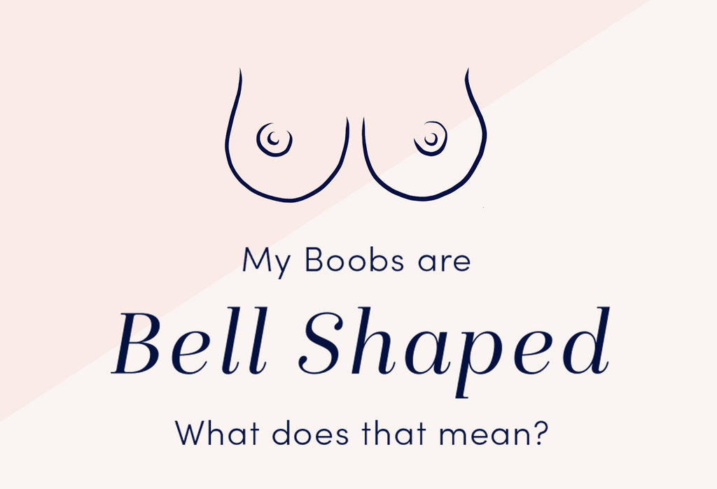 My Boobs Are Bell Shaped - What Does That Mean?