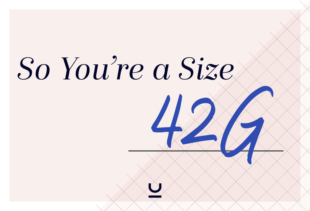 So You're a 42G...What Does That Mean?