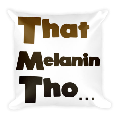 That Melanin Tho... Pillow