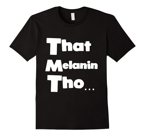 That Melanin Tho™ Short Sleeve - Male Sizes Small - 3XL - Various Colors
