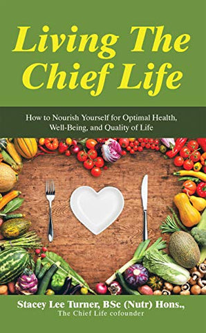 *HARD-COPY PAPERBACK BOOK* Living The Chief Life: How to Nourish Yourself for Optimal Health, Well-Being, and Quality of Life