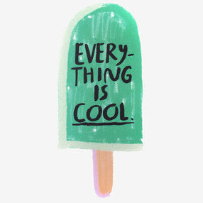 EVERYTHING IS COOL PRINT