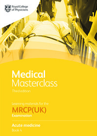 Medical Masterclass 3rd edition book 4; Acute medicine: From the Royal College of Physicians