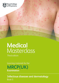Medical Masterclass 3rd edition book 5; Infectious diseases and dermatology: From the Royal College of Physicians