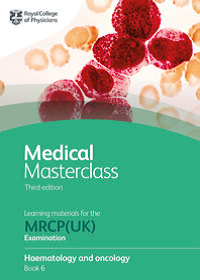 Medical Masterclass 3rd edition book 6; Haematology and oncology: From the Royal College of Physicians