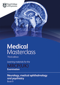 Medical Masterclass 3rd edition book 9; Neurology, medical ophthalmology and psychiatry: From the Royal College of Physicians
