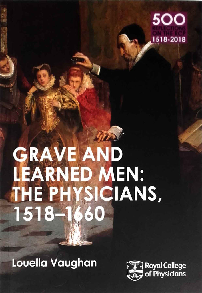Grave and learned men: the physicians 1518–1660