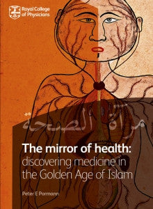 The mirror of health: discovering medicine in the Golden Age of Islam