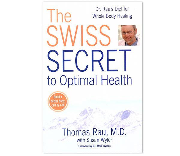 The Swiss Secret to Optimal Health by Dr. Thomas Rau, M.D.