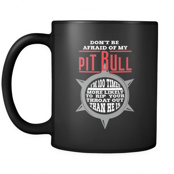 Pitbull- Don't Be Afraid Of My Pitbull - I'm a 100X More Likely To Rip Out Your Throat Than He Is - Mug