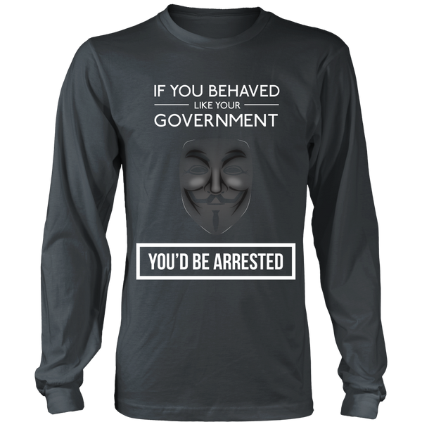 If You Behaved Like Your Government You'd Be Arrested - Front