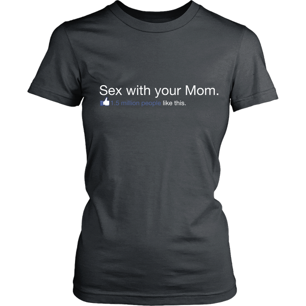 Sex With Your Mom - 1.5 Million People Like This - Front Design