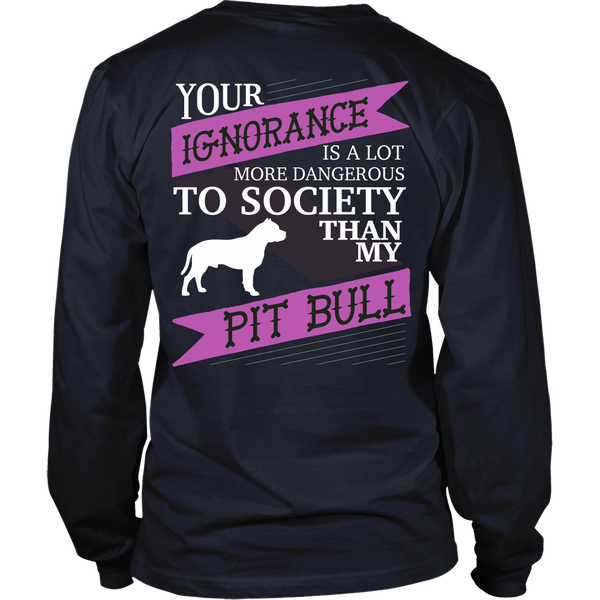 Pit Bull - (Pink) Your Ignorance Is A Lot More Dangerous Than My Pit Bull - Back Design