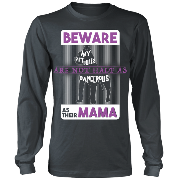 Pit Bull - Beware My Pit Bulls Are Not As Dangerous As Their Mama - Front Design