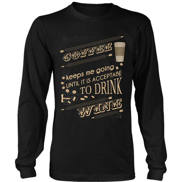 Wine Lover - Coffee Keeps Me Going Until It Is Acceptable To Drink Wine - Front Design