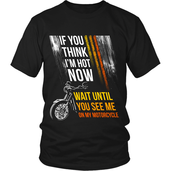 Motorcycles - If you think I'm hot now...Wait until You see Me on My Motorcycle - Front Design