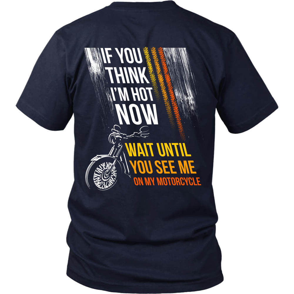 Motorcycles - If you think I'm hot now...Wait until You see Me on My Motorcycle - Back Design
