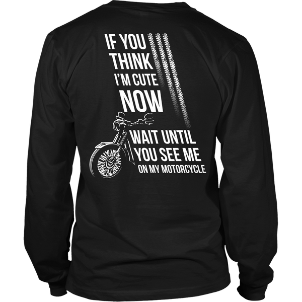 Motorcycles - If you think I'm cute now... wait until you see me on my motorcycle - Back Design