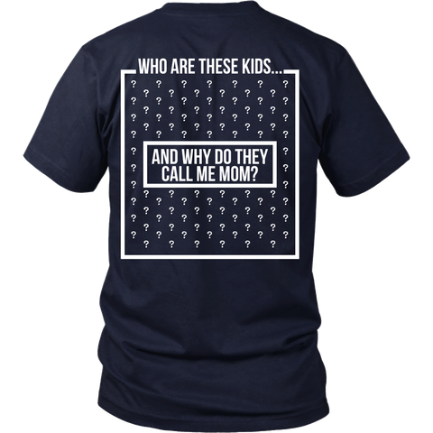 Funny Shirt - Who Are These Kids, And Why Do They Call Me Mom? - Back Design