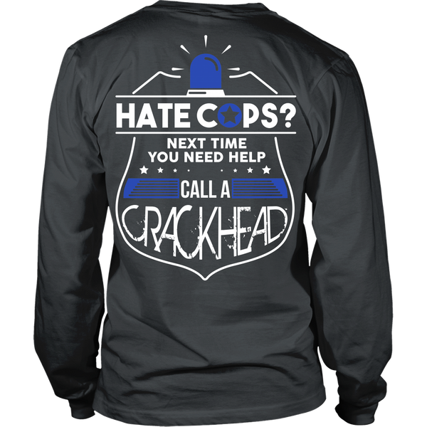 Police - Hate Cops?  Next Time You Need Help Call A Crackhead - Back Design