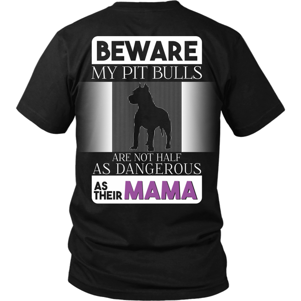 Pit Bull - (B) Beware My Pit Bulls Are Not As Dangerous As Their Mama - Back Design