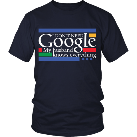 Funny Shirt - I don't need Google, My Husband knows everything - Front Design