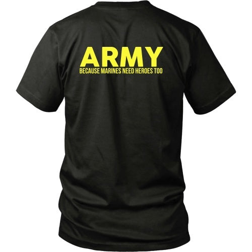 T-shirt - Army - Because Marines Need Heroes Too - Back Design