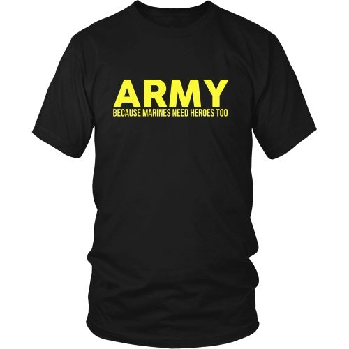 T-shirt - Army - Because Marines Need Heroes Too - Front Design