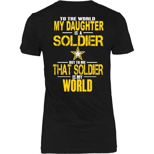 T-shirt - Army - To The World My Daughter Is A Soldier- Back Design