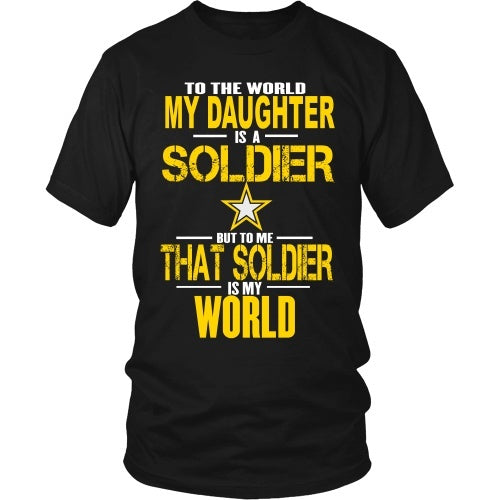 T-shirt - Army - To The World My Daughter Is A Soldier - Front