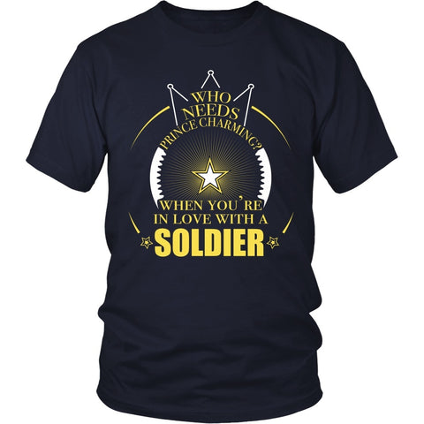 T-shirt - Army- Who Needs Prince Charming When You're In Love With A Soldier - Front Design