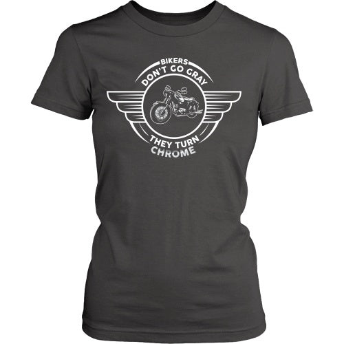 T-shirt - Bikers Don't Go Gray, They Go Chrome Tee - Front Design