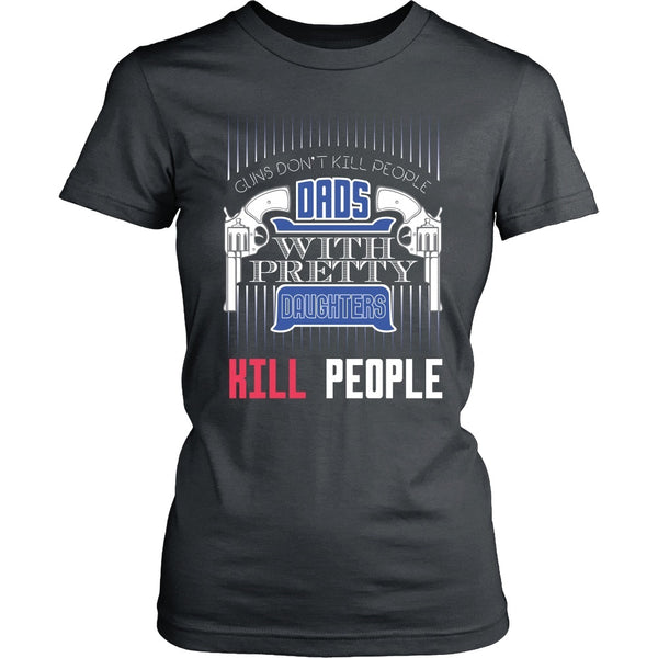 T-shirt - Dad's With Pretty Daughters Kill People - Front Design