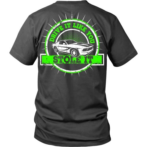 T-shirt - Drive It Like You Stole It Tee