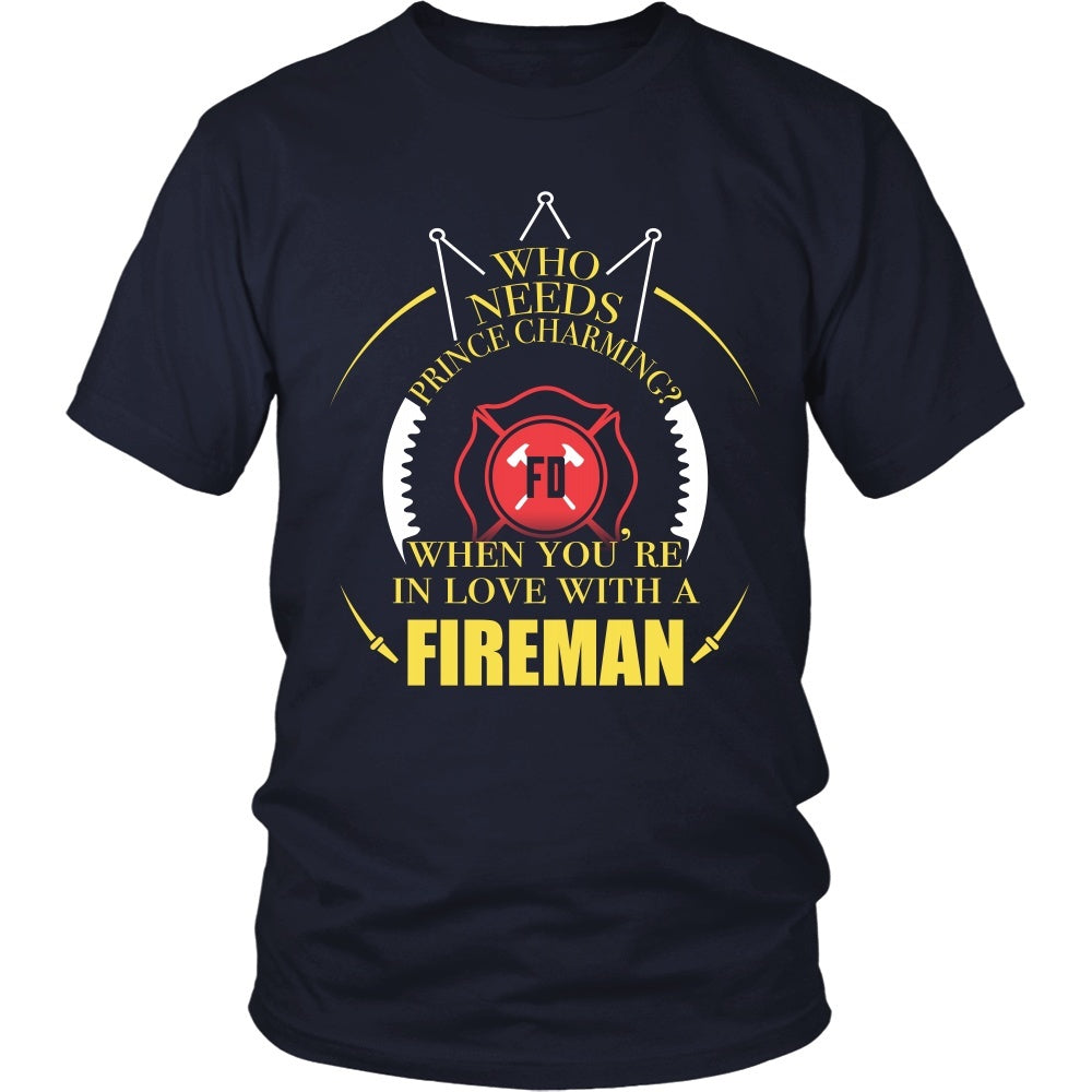 T-shirt - Firefighter - Who Needs Prince Charming When You're In Love With A Firefighter - Front Design