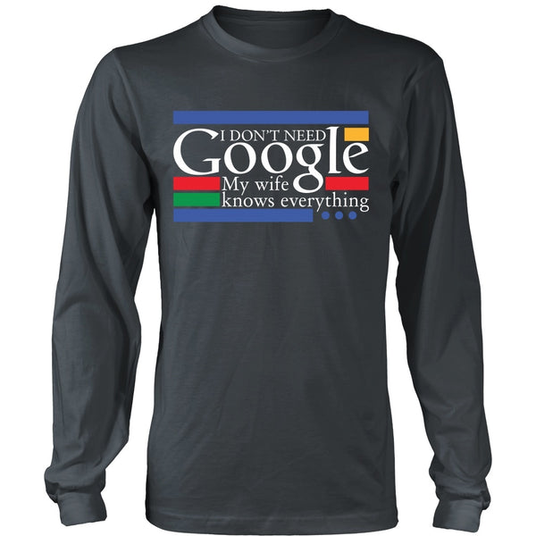 T-shirt - Funny Shirt - (a) I Don't Need Google, My Wife Knows Everything - Front Design