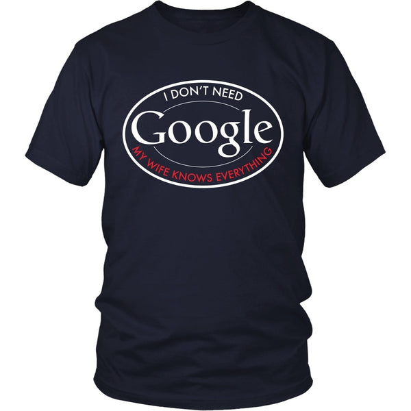 T-shirt - Funny Shirt - I Don't Need Google, My Wife Knows Everything
