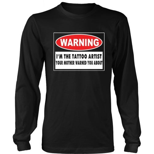 T-shirt - I'm The Tattoo Artist Your Mom Warned You About