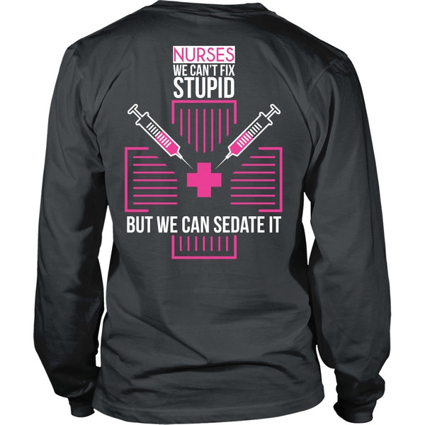 T-shirt - Nurse - We Can't Fix Stupid, But We Can Sedate It - Back Design