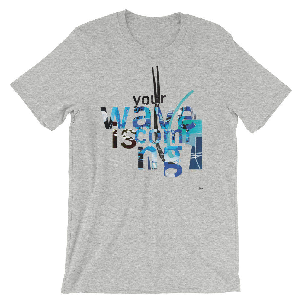 Your Wave Is Coming - n2 - Short-Sleeve Unisex T-Shirt