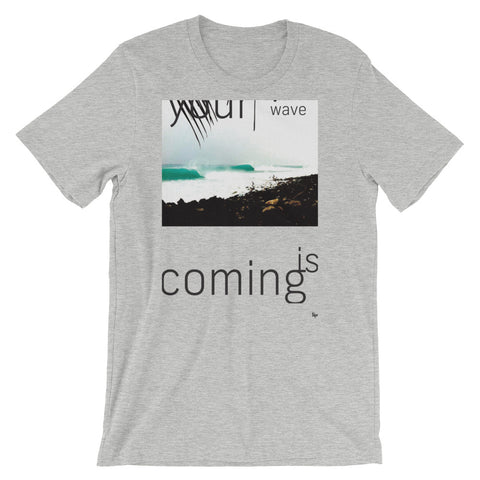 Your Wave is Coming - Short-Sleeve Unisex T-Shirt